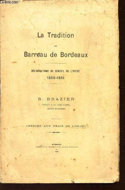 LA TRADITION DU BARREAU DE BORDEAUX - DELIBERATIONS DU CONSEIL DE L'ORDRE 1806 - 1910