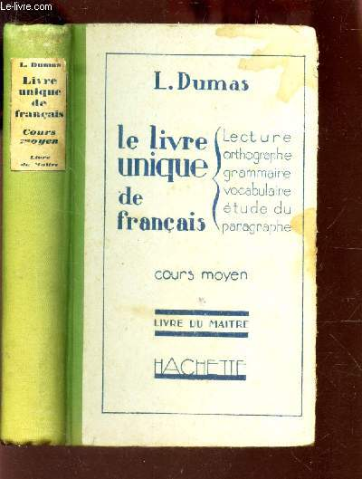 LE LIVRE UNIQUE DE FRANCAIS - LIVRE DU MAITRE - COURS MOYEN / Lecture Orthographe Grammaire Vocabulaire Etude du paragraphe.