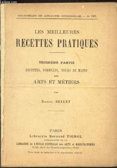LES MEILLEURES RECETTES PRATIQUES - 3e PARTIE : RECETTES, FORMULES, TOURS DE MAINS DES ARTS ET DES METIERS / BIBLIOTHEQUE DES ACTUALITES INDUSTRUELLES - N°131.
