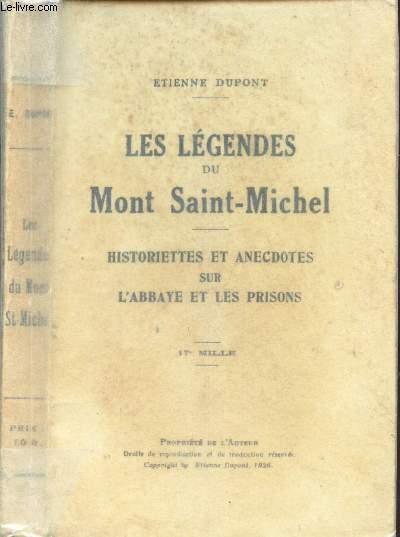 LES LEGENDES DU MONT SAINT MICHEL - HISTORIETTES ET ANECDOTES SUR L'ABBAYE ET LES PRISONS