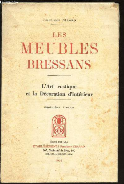 LES MEUBLES BRESSANS - L'ART RUSTIQUE ET LA DECORATION D'INTERIEUR /