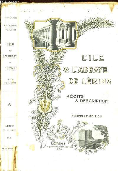 L'ILE ET L'ABBAYE DE LERINS - RECITS ET DESCRIPTION / 3e EDITION.