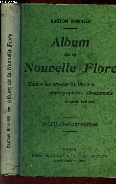ALBUM DE LA NOUVELLE FLORE - TOUTES LES ESPECES DE PLANTES PHOTOGRAPHIEES DIRECTEMENT D'APRES LA NATURE - 2028 PHOTOGRAPHIES / NOUVELLE EDITION.