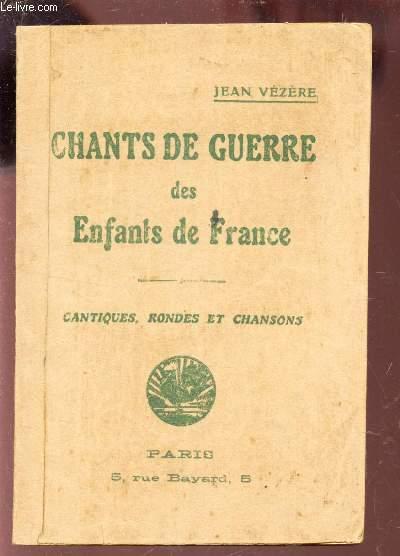 CHANTS DE GUERRE DES ENFANTS DE FRANCE - CANTIQAUES, RONDES ETT CHANSONS / Cantiques pourle temps de la guerre - Rondes pour le temps de la guerre - Chansons pour le temps de la guerre.