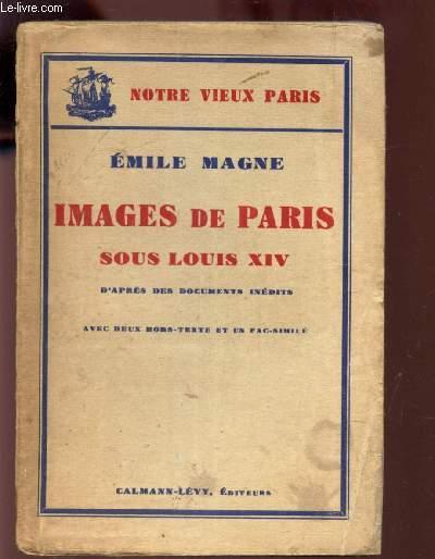 IMAGES DE PARIS SOUS LOUIS XIV - D'après des documens inédits / / 2e EDITION.