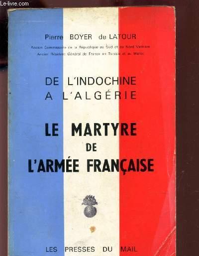 LE MARTYRE DE L'ARMEE FRANCAISE / DE L'INDOCHINE A L'ALGERIE