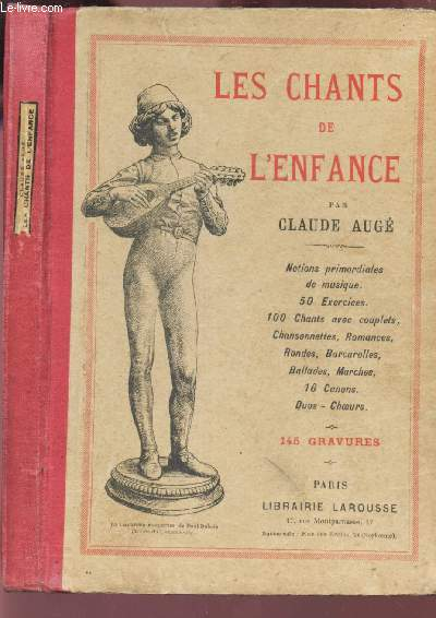 LES CHANTS DE L'ENFANCE - notions primordiales de musique. 50 exercices. 100 chants avec couplets, chansonnettes, romances, rondes, barcarolles, ... 16 canons. duos - choeurs.