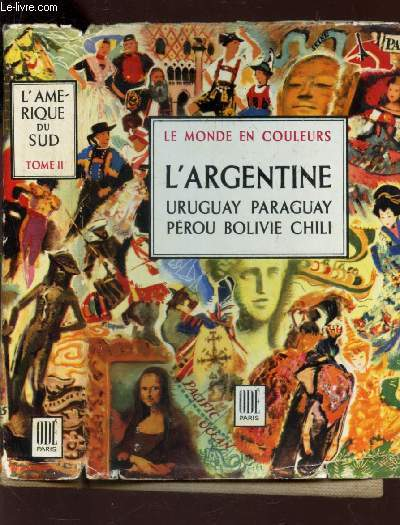 L'AMERIQUE DU SUD - TOME II : ARGENTINE - URUGUAY PARAGUAY PEROU BOLIVIE CHILI / COLLECTION