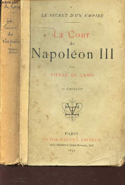 LA COUR DE NAPOLEON III / LE SECRET D'UN EMPIRE / 7e EDITION.