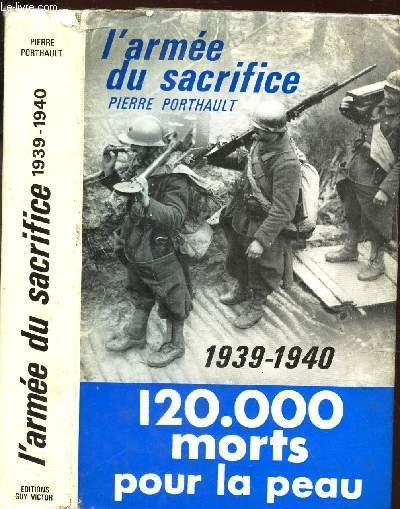 L'ARMEE DU SACRIFICE - 120.000 MORTS POUR LA PEAU / 1939-1940.
