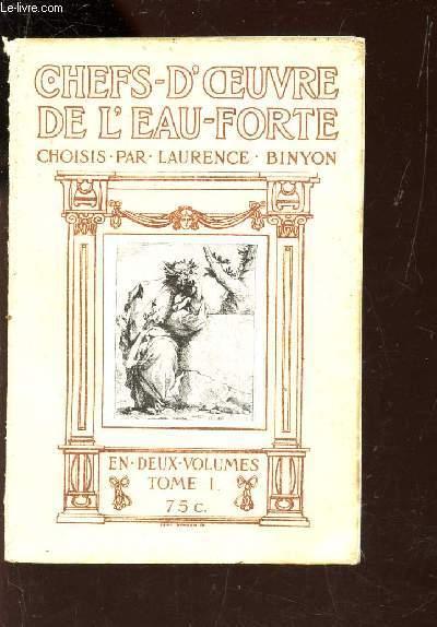 CHEFS D'OEUVRE DE L'EAU FORTE -  EN DEUX VOLUMES - TOME 1. Des commencements de cet art jusqu'a pPiranesi.