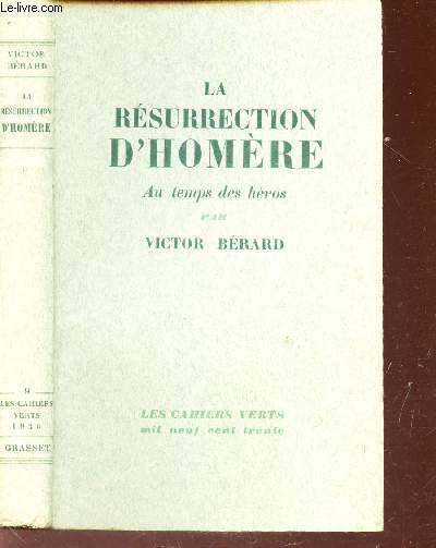 LA RESURRECTION D'HOMERE AU TEMPS DES HEROS / N°9 DE LA COLLECTION LES CAHIERS VERTS