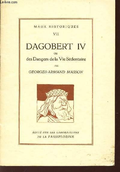 DAGOBERT IV OU DES DANGERS DE LA VIE SEDENTAIRE / TOME VII DE