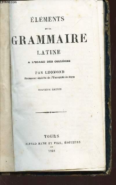 ELEMENTS DE LA GRAMMAIRE LATINE - A l'usage des colleges / NOUVELLE EDITION.