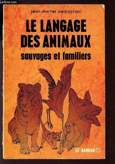 LE LANGAGE DES ANIMAUX SAUVAGES ET FAMILIERS