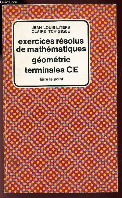 EXERCICES RESOLUS DE MATHEMATIQUES - GEOMETRIE - TERMINALES CE /COLLECTION FAIRE LE POINT.