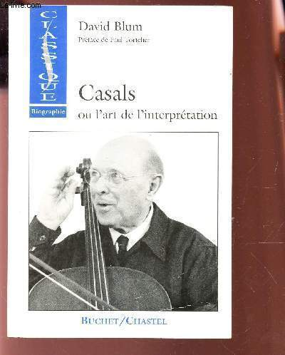 CASALS OU L'ART DE L'INTEPRETATION / COLLECTION CLASSIQUE - BIOGRAPHIE.