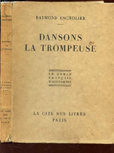 DANSONS LA TROMPEUSE - LE ROMAN FRANCAIS D'AUJOURD'HUI