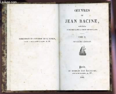 OEUVRES DE JEAN RACINE - PRECEDEES D'UNE NOTICE SUR SA VIE ET SES OUVRAGES / TOME II / 2E EDITION