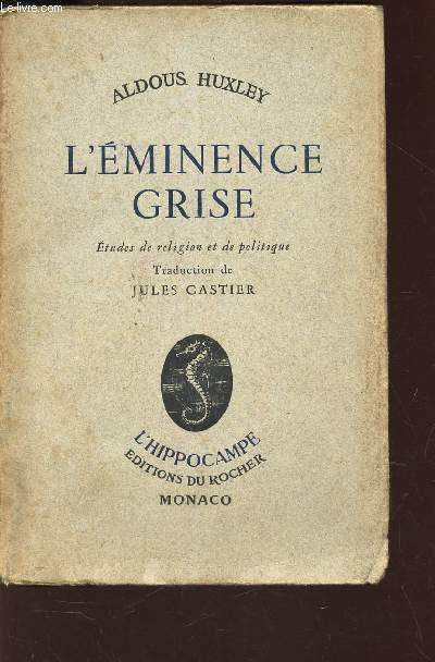L'EMINENCE GRISE - Etudes  de religion et de politique /