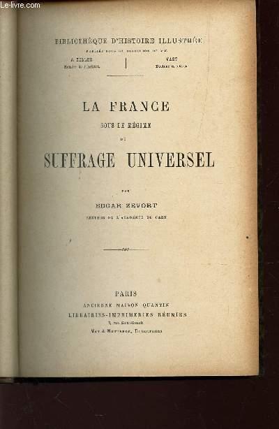 LA FRANCE SOUS LE REGIME DU SUFFRAGE UNIVERSEL  / BIBLIOTHEQUE D'HISTOIRE ILLUSTREE.