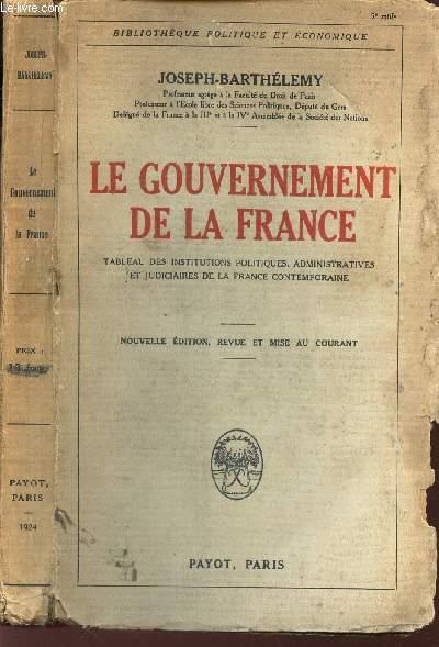 LE GOUVERNEMENT DE LA FRANCE - Tableau des institutions politiques, administratives et judiciaires de la France contemporaine / Bibliotheque Politique et Economique