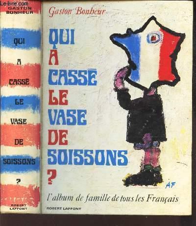 QUI A CASSE LE VASE DE SOISSONS? - L'ALBUM DE FAMILLE DE TOUS LES FRANCAIS