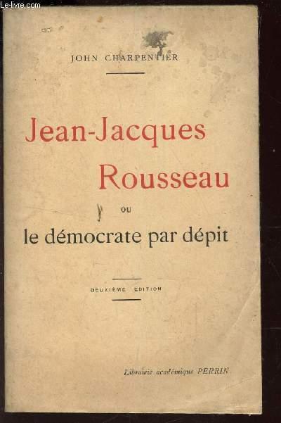 JEAN-JACQUES ROUSSEAU OU LE DEMOCRATE PAR DEPIT /
