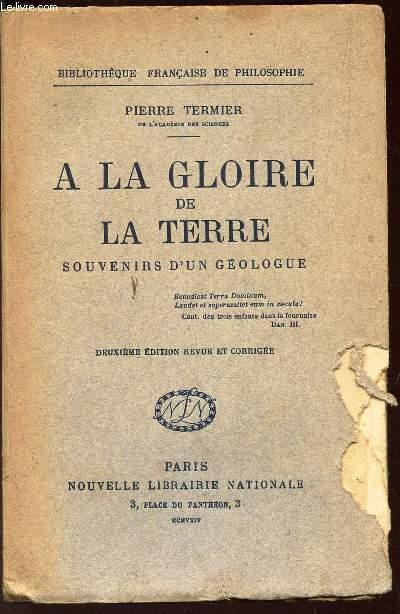 A LA GLOIRE DE LA TERRE - SOUVENIRS D'UN GEOLOGUE / BIBLIOTHEQAUE FRANCAISE DE PHILOSOPHE / 2e EDITION REVUE ET CORRIGEE.