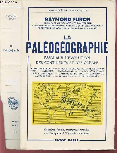 LA PALEOGEOGRAPHIE - ESSAI SUR L'EVOLUTION DES CONTINENTS ET DES OCEANS / Le continent nord - atlantique - Europe - Amérique du Nord - L'Asie - L'Afrique - Madagascar - L'Océan Atlantique - L'Océan Pacifique - L'Amérique du Sud - L'Australie - etc...