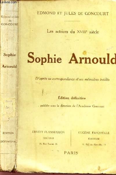 SOPHIE ARNOULD - LES ACTRICES DU XVIIIe SIECLE / d'apres sa correspondance a ses memoires inedits. / EDITION DEFINITIVE.