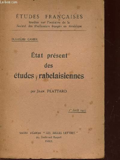ETAT PRESENT DES ETUDES RABELAISIENNES / 12e CAHIER - ETUDES FRANCAISES - 1er avril 1927.