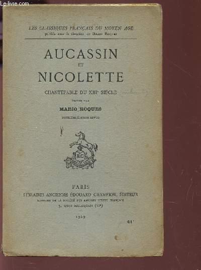 AUCASSIN ET NICOLETTE - CHANTEFABLE DU XIIIe SIECLE / LES CLASSIQUES FRANCAIS DU MOYEN AGE / 2e EDITION