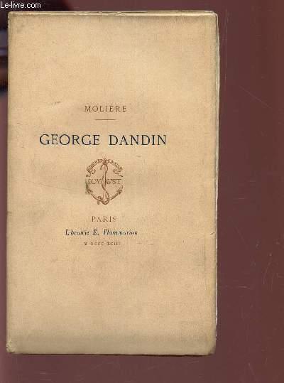 GEOGE DANDIN  ou Le mari confondu - comedie en 3 actes avec une notice et des notes.