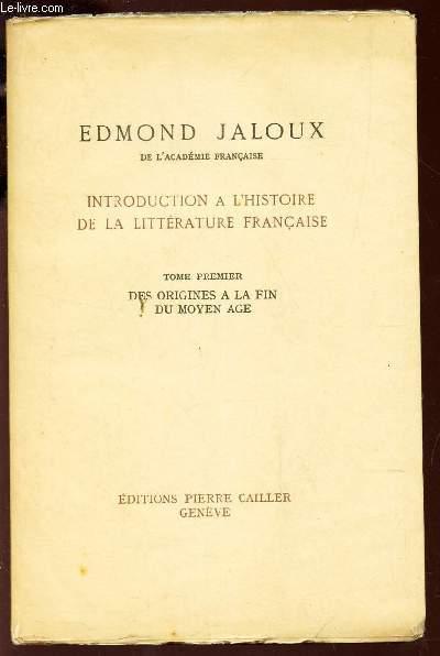INTRODUCTION A L'HISTOIRE DE LA LITTERATURE FRANCAISE - TOME PREMIER : DES ORIGINES A LA FIN DU MOYEN AGE