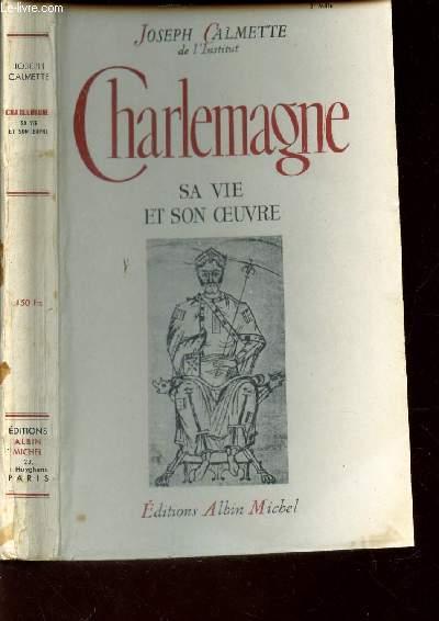CHARLEMAGNE / SA VIE ET SON OEUVRE.