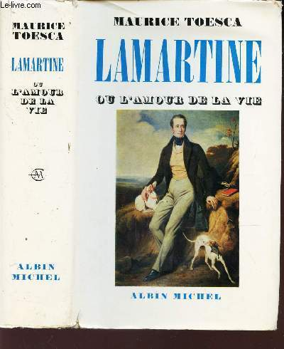 LAMARTINE OU L'AMOUR DE LA VIE