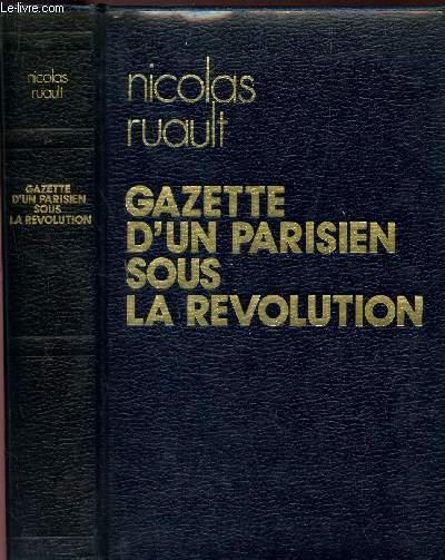 GAZETTE D'UN PARISIEN SOUS LA REVOLUTION - LETTRES A SON FRERE - 1783-1796.