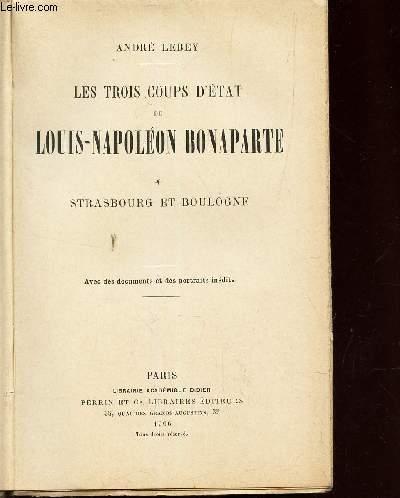 LES TROIS COUPS D'ETAT DE LOUIS-NAPOLEON BONAPARTE - TOME 1 : STRASBOURG ET BOULOGNE