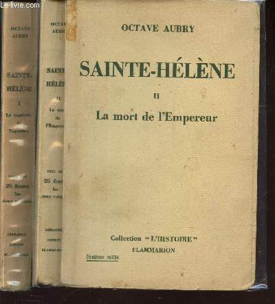 SAINTE-HELENE / EN 2 VOLUMES / TOME I : LA CAPTIVITE DE NAPOLEON + TOME II : LA MORT DE L'EMPEREUR / COLLECTION