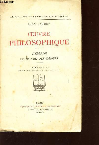 OEUVRE PHILOSOPHIQUE - L'HEREDO LE MONDE DES IMAGES / LES ECRIVAINS DE LA RENIASSANCE FRANCAISE. - EDITION DEFINITIVE.