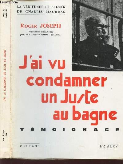 J'AI VU CONDAMNER UN JUSTE AU BAGNE - TEMOIGNAGE / LA VERITE SUR LE PROCES DE CHARLES MAURRAS.