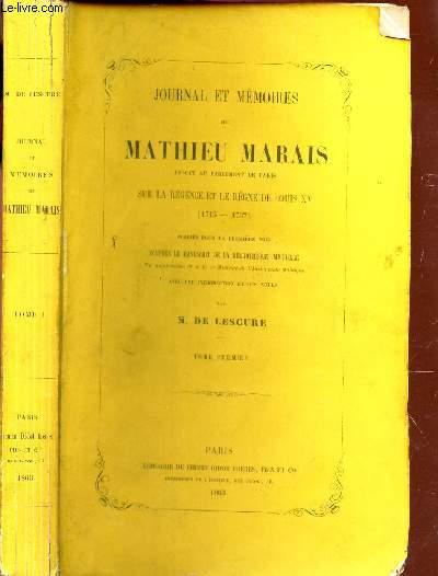 JOURNAL ET MEMOIRES DE MATHIEU MARAIS Avocat au Parlement de Paris sur LA LEGENDE ET LE REGNE DE LOUIS XV (1715-1737) / TOME PREMIER.