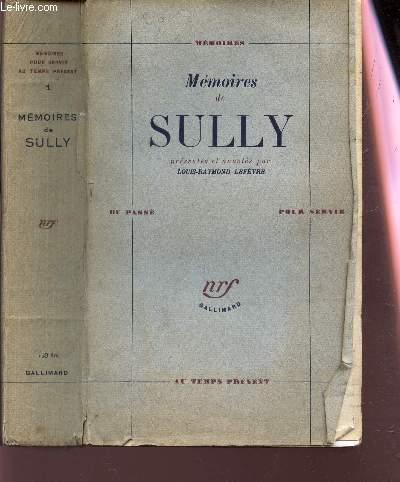 MEMOIRES DE SULLY / MEMOIRES DU PASSE POUR SERVIR - AU TEMPS PRESENT. Presentés et Annotés Par Louis Raymond Lefevre.