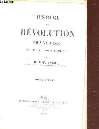 HISTOIRE DE LA REVOLUTION FRANCAISE - DEPUIS 89 JUSQU'A L'EMPIRE / TOME QUATRIEME.