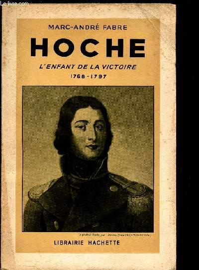 HOCHE - L'ENFANT DE LA VICTOIRE 1768-1897.
