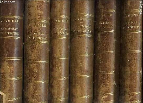 HISTOIRE DU CONSULTAT ET DE L'EMPIRE - EN 6 VOLUMES : TOMES 2 +3 + 4 + 5 + 6 + 7 . (MANQUE LE TOME 1). // FAISANT SUITE À L'HISTOIRE DE LA RÉVOLUTION FRANCAISE.