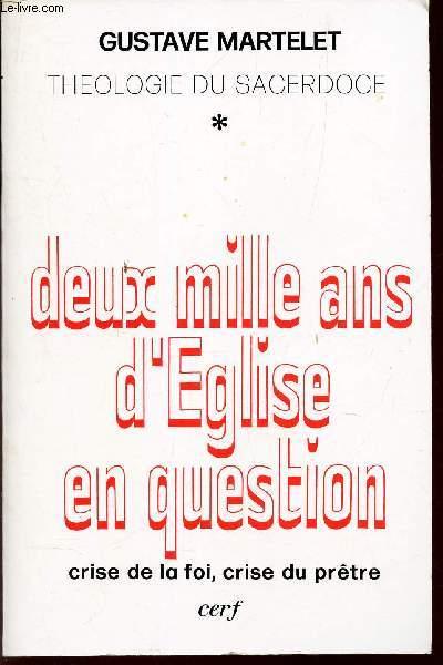 DEUX MILLE ANS D'EGLISE EN QUESTION - CRISE DE LA FOI, CRISE DU PRETRE / THEOLOGIE DU SACERDOCE.