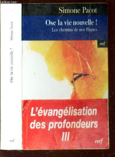 OSE LA VIE NOUVELLE! - Les chemins de nos Paques / L'EVANGILISATION DES PROFONDEURS - III