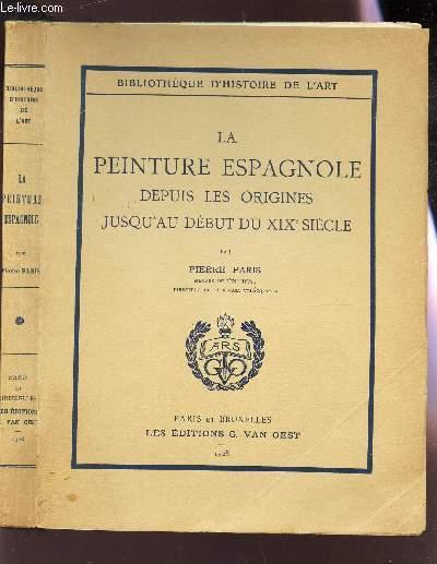 LA PEINTURE ESPAGNOLE DEPUIS LES ORIGINES JUSQU'AU DEBUT DU XIXe SIECLE /  BIBLIOTHEQUE D'HISTOIRE DE L'ART